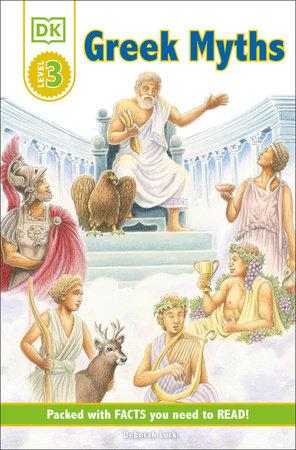 DK Readers L3: Greek Myths by Deborah Lock | PenguinRandomHouse com: Books