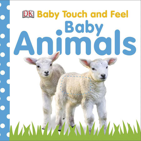 Baby Touch and Feel: Baby Animals by DK