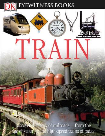 DK Eyewitness Books: Train by John Coiley