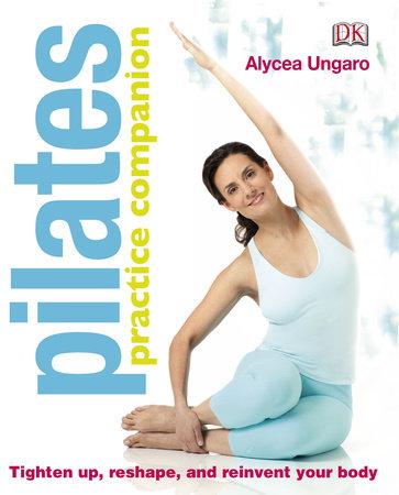 Pilates Practice Companion by Alycea Ungaro