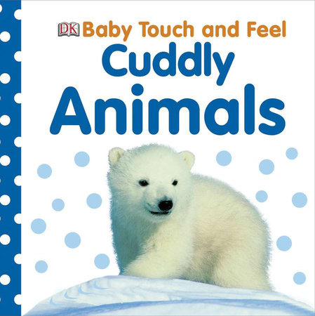 Baby Touch and Feel: Cuddly Animals by DK