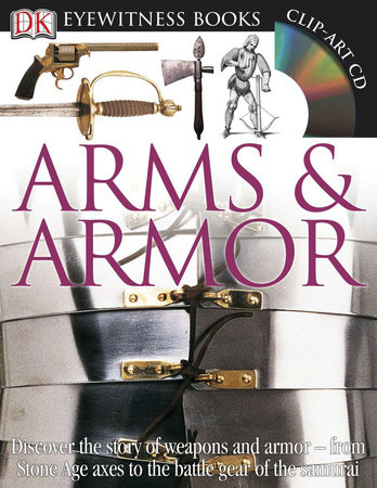 DK Eyewitness Books: Arms and Armor by DK
