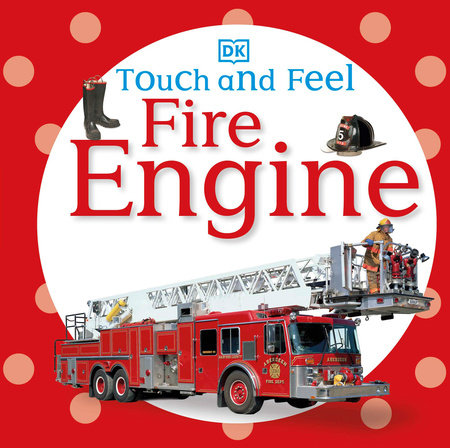 Touch and Feel: Fire Engine by DK