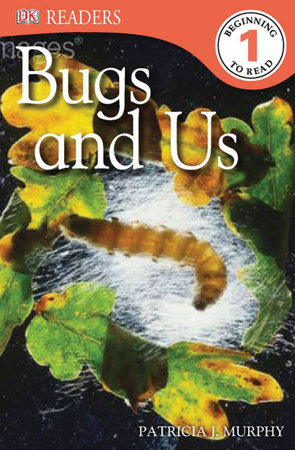 DK Readers L1: Bugs and Us by Patricia J. Murphy