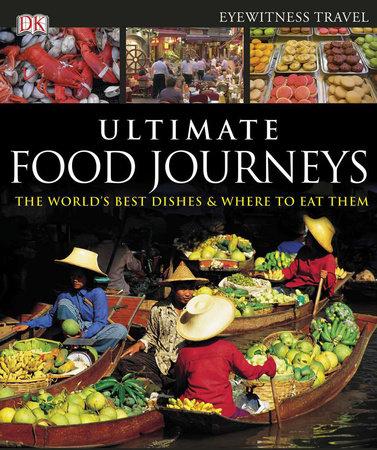 Ultimate Food Journeys by DK Eyewitness