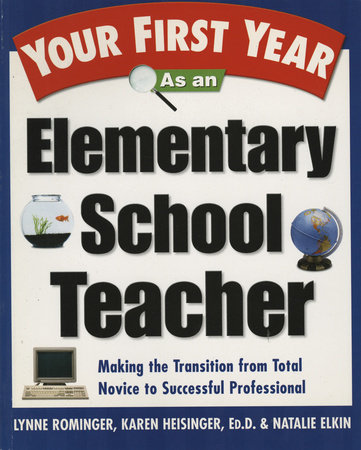 Your First Year As an Elementary School Teacher by Lynne Marie Rominger, Karen Heisinger and Natalie Elkin