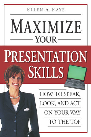 Maximize Your Presentation Skills by Ellen Kaye