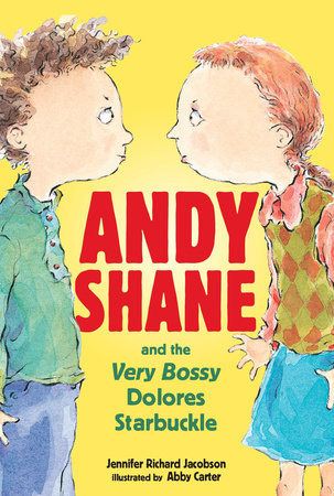 Andy Shane and the Very Bossy Dolores Starbuckle by Jennifer Richard Jacobson; Illustrated by Abby Carter
