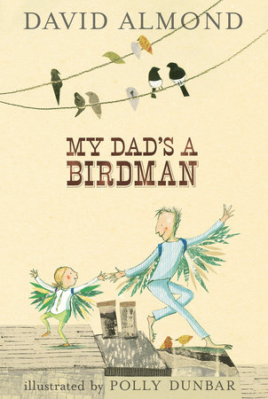 My Dad's A Birdman by David Almond