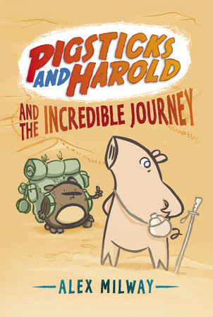 Pigsticks and Harold and the Incredible Journey by Alex Milway