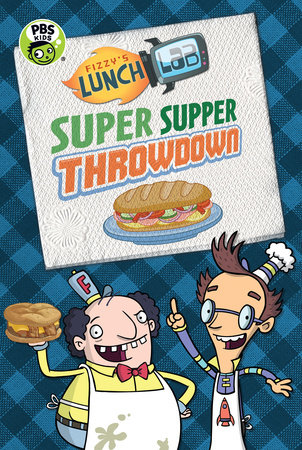 Fizzy's Lunch Lab: Super Supper Throwdown by Candlewick Press