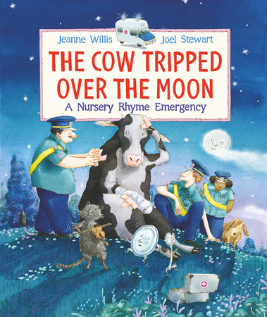 The Cow Tripped Over the Moon: A Nursery Rhyme Emergency by Jeanne Willis