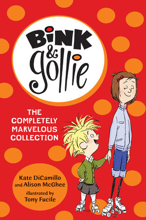 Bink and Gollie: The Completely Marvelous Collection by Kate DiCamillo and Alison McGhee