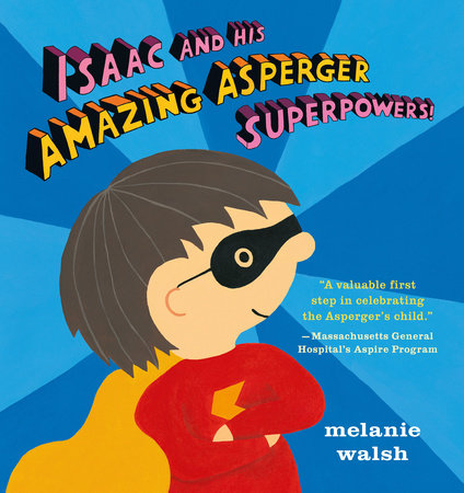 Isaac and His Amazing Asperger Superpowers! by Melanie Walsh
