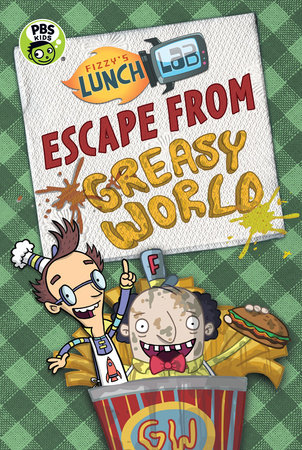 Fizzy's Lunch Lab: Escape from Greasy World by Jamie Michalak