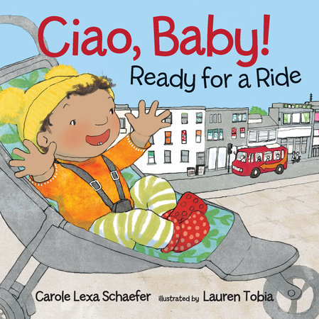 Ciao, Baby! Ready for a Ride by Carole Lexa Schaefer