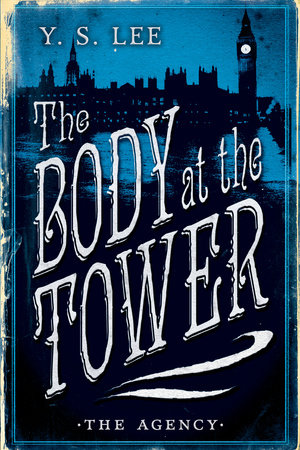 The Agency: The Body at the Tower by Y.S. Lee