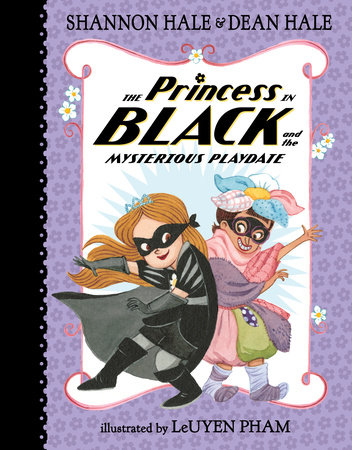 The Princess in Black and the Mysterious Playdate by Shannon Hale and Dean Hale