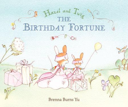Hazel and Twig: The Birthday Fortune by Brenna Burns Yu