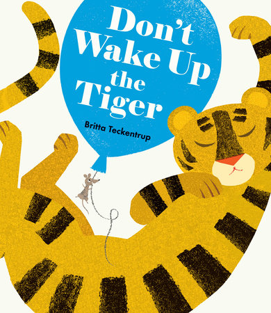 Don't Wake Up the Tiger by Britta Teckentrup