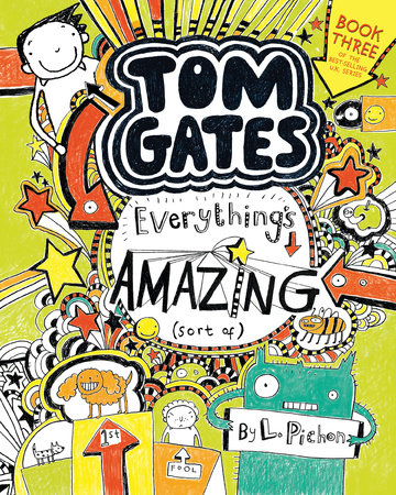 Tom Gates: Everything's Amazing (Sort Of) by L. Pichon