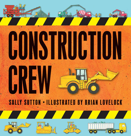 Construction Crew by Sally Sutton