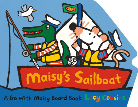 Maisy's Sailboat by Lucy Cousins