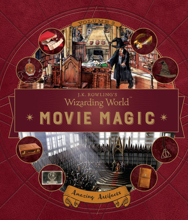 J.K. Rowling's Wizarding World: Movie Magic Volume Three: Amazing Artifacts by Bonnie Burton