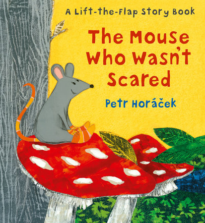 The Mouse Who Wasn't Scared by Petr Horacek