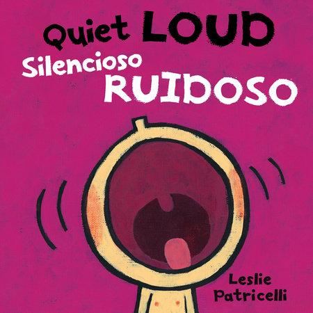Quiet Loud / Silencioso ruidoso by Leslie Patricelli
