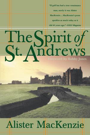 The Spirit of St. Andrews by Alister Mackenzie