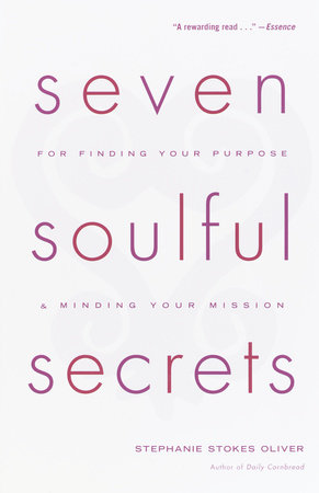 Seven Soulful Secrets:  For Finding Your Purpose and Minding Your Mission by Stephanie Stokes Oliver