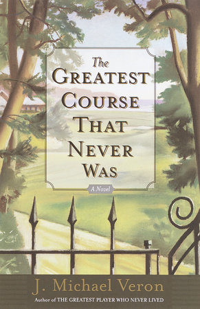 The Greatest Course That Never Was by J. Michael Veron