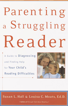 Parenting a Struggling Reader by Susan Hall and Louisa Moats