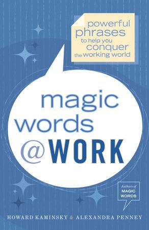 Magic Words at Work by Howard Kaminsky and Alexandra Penney