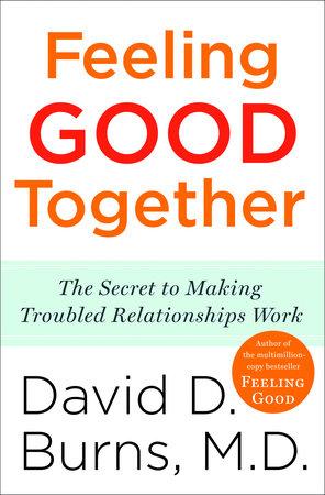 Feeling Good Together by David D. Burns, M.D.