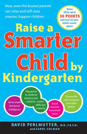 Raise a Smarter Child by Kindergarten by David Perlmutter, M.D. and Carol Colman