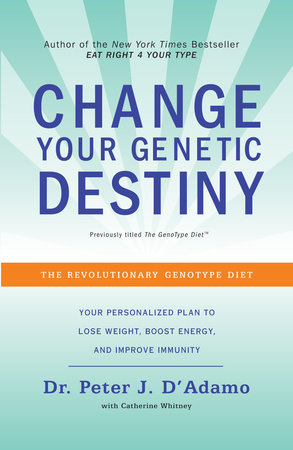 Change Your Genetic Destiny by Dr. Peter J. D'Adamo and Catherine Whitney