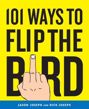 101 Ways to Flip the Bird by Jason Joseph and Rick Joseph