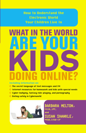 What in the World Are Your Kids Doing Online? by Barbara Melton, M.Ed., LPC and Susan Shankle, MSW LISW-CP