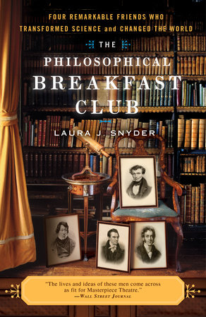 The Philosophical Breakfast Club by Laura J. Snyder
