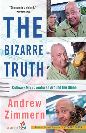 The Bizarre Truth by Andrew Zimmern