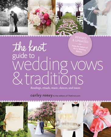 The Knot Guide to Wedding Vows and Traditions [Revised Edition] by Carley Roney and Editors of The Knot
