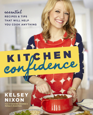 Kitchen Confidence by Kelsey Nixon