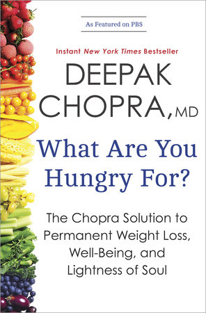 What Are You Hungry For? by Deepak Chopra, M.D.