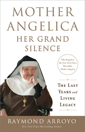 Mother Angelica: Her Grand Silence by Raymond Arroyo