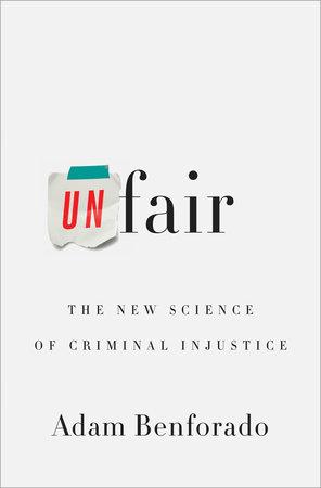 Unfair by Adam Benforado   PenguinRandomHouse com: Books