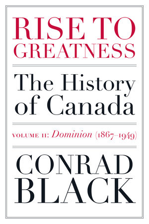 Rise to Greatness, Volume 2: Dominion (1867-1949) by Conrad Black