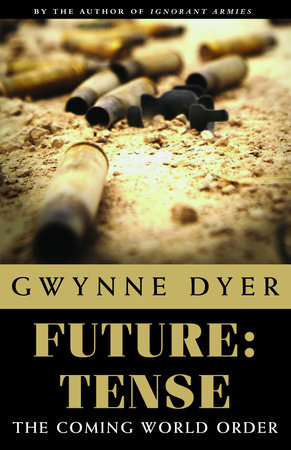 Future: Tense by Gwynne Dyer