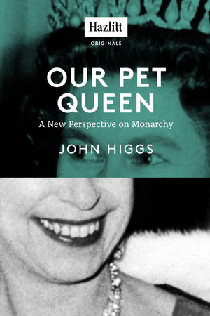 Our Pet Queen by John Higgs